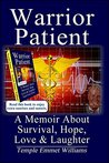 Warrior Patient: A Memoir About Survival, Hope, Love & Laughter
