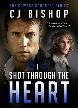 Shot Through the Heart (The Cowboy Gangster, #1) by C.J. Bishop