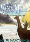 Dragon Isle (The Legend of Vanx Malic, #2)