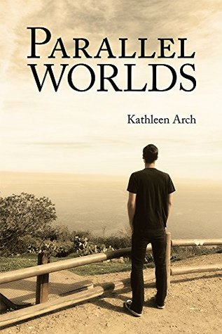 Parallel Worlds: A Mothers Journey through a Sons Addiction Kathleen Arch