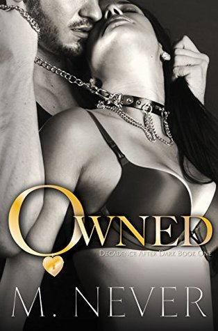 Owned (Decadence after Dark, #1) by M. Never