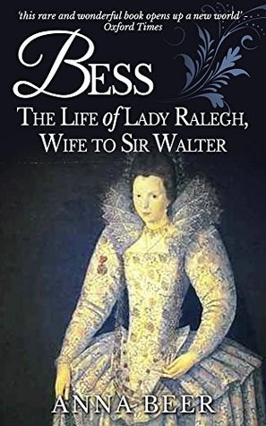 Bess: The Life of Lady Ralegh, Wife to Sir Walter