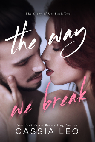 The Way We Break (The Story of Us #2) - Cassia Leo