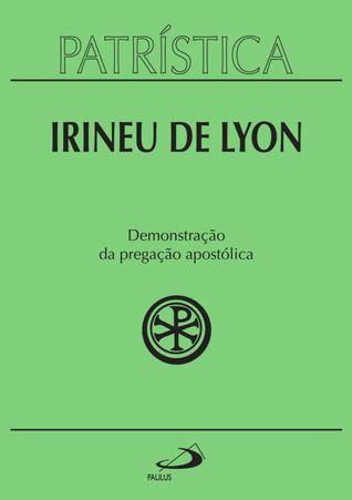 Demonstração da Pregação Apostólica (Coleção Patrística, #33) Irineu de Lyon