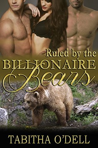 Ruled  by  the Billionaire Bears by Tabitha ODell