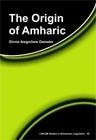 The Origin of Amharic  by  Girma Awgichew Demeke