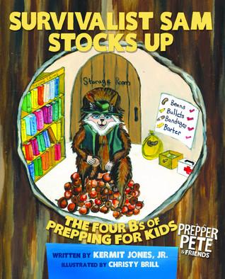 Prepper Petes Survivalist Sam Stocks Up: The Four Bs of Prepping for Kids  by  Kermit Jones Jr.