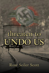 Threaten to Undo Us