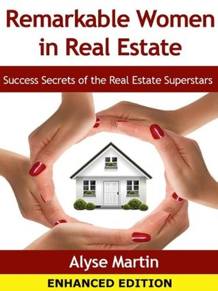 Remarkable Women In Real Estate (Enhanced Edition): Secrets of the Real Estate Superstars  by  Alyse Martin