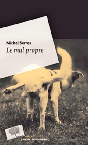 Le mal propre: polluer pour sapproprier?  by  Michel Serres