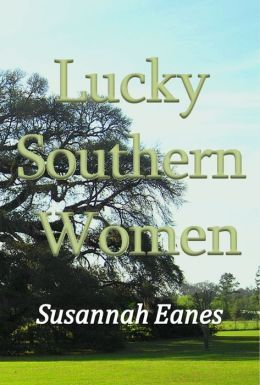 Lucky Southern Women by Susannah Eanes