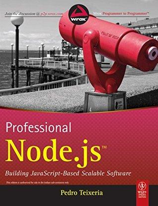 Professional Node.JS: Building Javascript-Based Scalable Software Pedro Teixeria