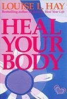 Heal Your Body Louise L. Hay
