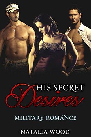 MILITARY ROMANCE: His Secret Desires (Military Bisexual Menage Romance) Natalia Wood