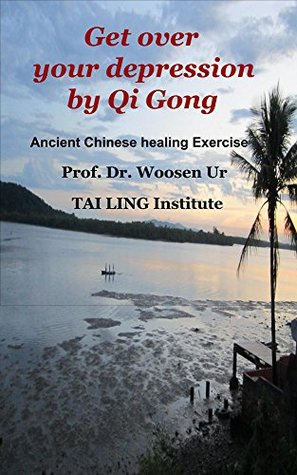 Get over your depression Qi Gong: Ancient Chinese healing exercise by Woosen Ur