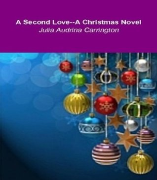 A Second Love--A Book in Honor of Christmas Julia Audrina Carrington