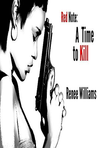 Red Note: A Time To Kill  by  Renee Williams