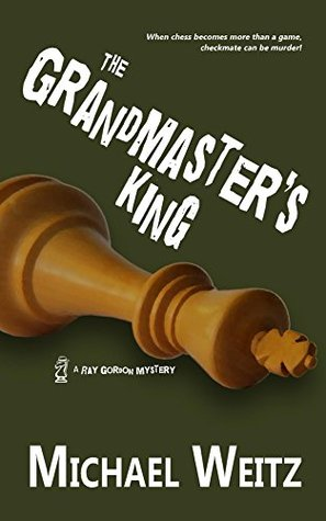 The Grandmasters King (A Ray Gordon Mystery Book 2)  by  Michael Weitz
