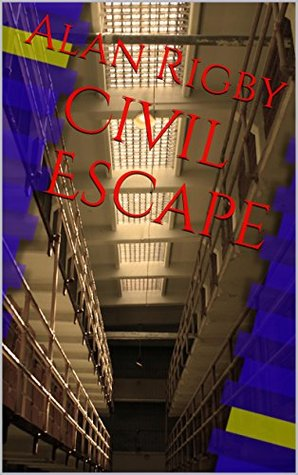 Civil Escape: The truth behind civil commitment laws and how they affect human rights and the American judicial system Alan Rigby