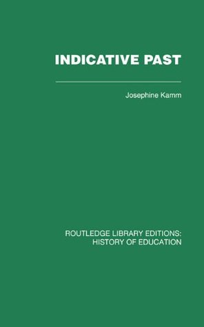 Indicative Past: A Hundred Years of the Girls Public Day School Trust: Volume 16  by  Josephine Kamm