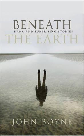 Beneath the Earth  by  John Boyne
