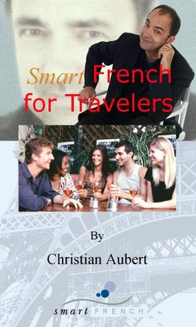 SmartFrench For Travelers (french phrasebook + audio downloadable files) Christian Aubert