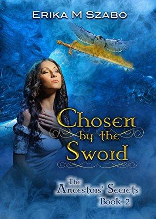 Chosen By The Sword: The Ancestors Secrets Book 2  by  Erika M. Szabo