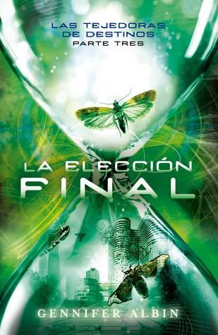 Tejedoras 3. La elección final -  Gennifer Albin