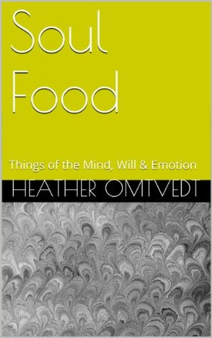 Soul Food: Things of the Mind, Will & Emotions (Little Book on Series 2)  by  Heather Omtvedt