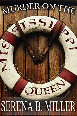 Murder on the Mississippi Queen (The Doreen Sizemore Adventures Book 4) Serena B. Miller