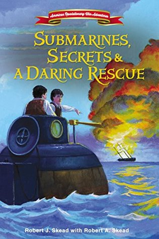 Submarines, Secrets and a Daring Rescue (American Revolutionary War Adventure #2)