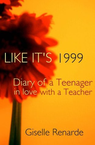 LIKE ITS 1999: Diary of a Teenager in Love with a Teacher Giselle Renarde