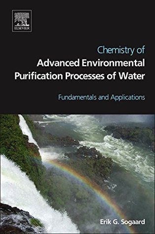 Chemistry of Advanced Environmental Purification Processes of Water: Fundamentals and Applications Erik Sogaard