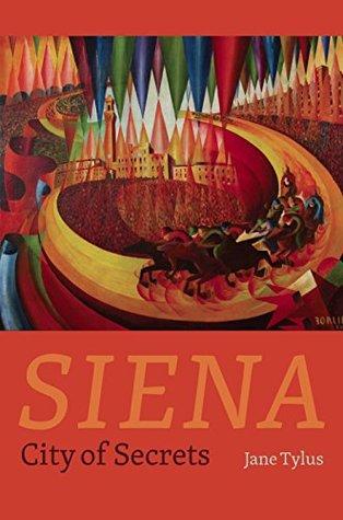 Siena: City of Secrets  by  Jane Tylus