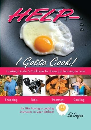 Help - I Gotta Cook !!: A Cookbook and Cooking Guide for people who have to cook but need some HELP!  by  Ed Dugan