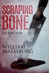 Scraping the Bone: Ten Dark Tales