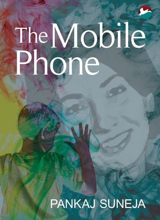 The Mobile Phone by Pankaj Suneja