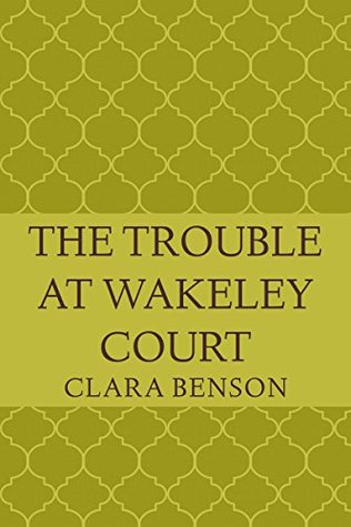 Mystery review: The Trouble at Wakeley Court by Clara Benson