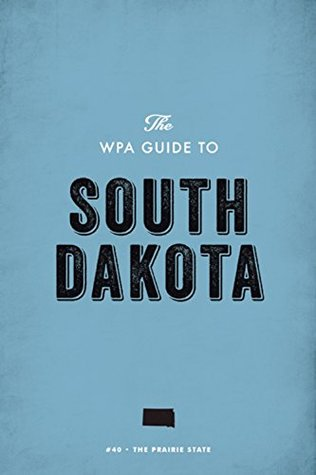 The WPA Guide to South Dakota: The Prairie State Work Projects Administration