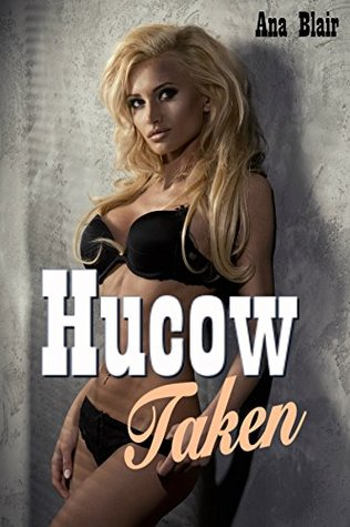 Hucow Taken (Book 1 in the Hucow Training Series) Ana Blair