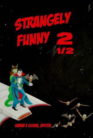 Strangely Funny 2 1/2 by Sarah E. Glenn
