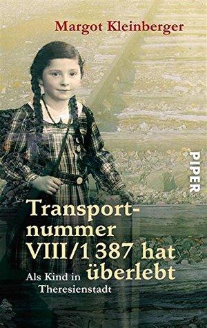 Transportnummer VIII/1387 hat überlebt: Als Kind in Theresienstadt  by  Margot Kleinberger