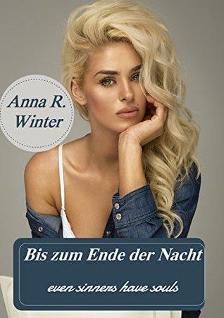 Bis zum Ende der Nacht: even sinners have souls Anna R. Winter