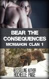 Bear the Consequences (McMahon Clan, #1)
