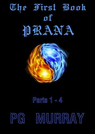 The First Book of PRANA Parts 1 - 4: Lucifer and me  by  P.G. Murray