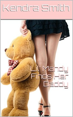 Lil Mandy Finds Her Daddy (Adult Baby Erotic Romance) (Mandys Misadventures Book 1)  by  Kendra Smith