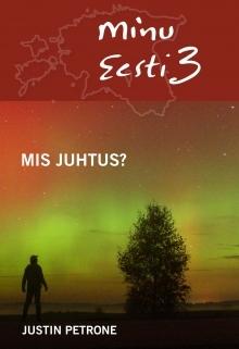 Minu Eesti 3. Mis juhtus? by Justin Petrone