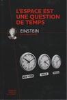 L'espace est une question de temps ; Einstein et la relativité