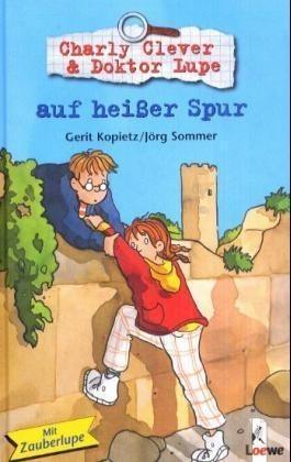 Charly Clever und Doktor Lupe auf heißer Spur  by  Gerit Kopietz