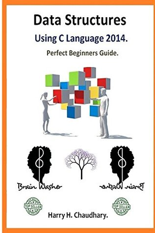 Data Structures Using C Language : Perfect Beginners Guide.  by  Harry
